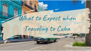 What to Expect in Cuba: 5 Things that might Surprise you