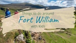 Read more about the article Things to do around Fort William with Kids (and Adults!)