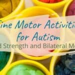 Fine Motor Activities for Autism: Hand Strength and Bilateral Motion